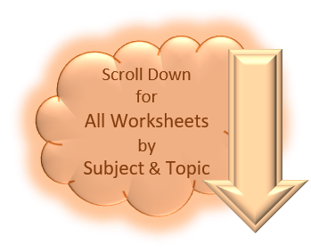 Scroll Down to Browse All Worksheets by Subject & Topic
